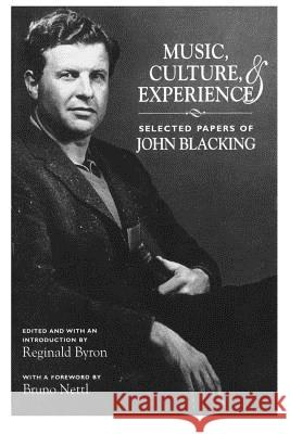 Music, Culture, and Experience: Selected Papers of John Blacking John Blacking Reginald Byron Bruno Nettl 9780226088303