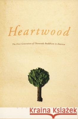 Heartwood: The First Generation of Theravada Buddhism in America Wendy Cadge 9780226089003