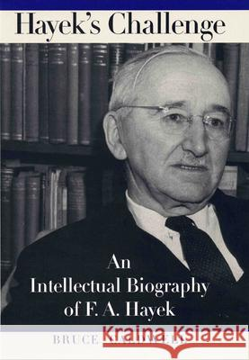Hayek's Challenge: An Intellectual Biography of F.A. Hayek Bruce Caldwell 9780226091938