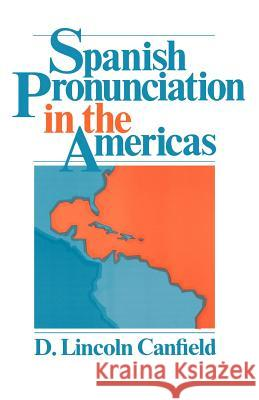 Spanish Pronunciation in the Americas Delos Lincoln Canfield D. Lincoln Canfield 9780226092638