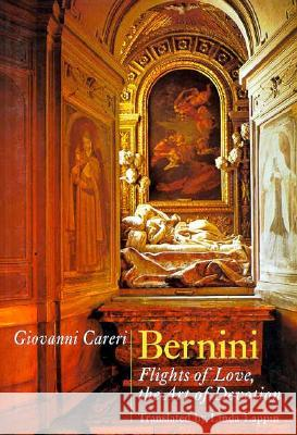 Bernini: Flights of Love, the Art of Devotion Giovanni Careri Linda Lappin 9780226092737