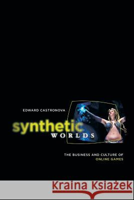 Synthetic Worlds : The Business and Culture of Online Games Edward Castronova 9780226096278