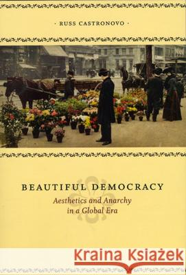 Beautiful Democracy: Aesthetics and Anarchy in a Global Era Russ Castronovo 9780226096285