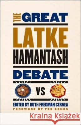 The Great Latke-Hamantash Debate Ruth Fredman Cernea Ted Cohen 9780226100234