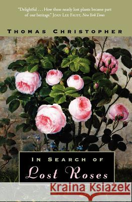 In Search of Lost Roses University of Chicago Press              Thomas Christopher 9780226105963 University of Chicago Press