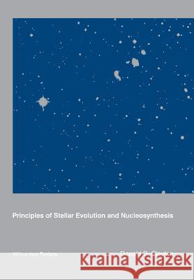 Principles of Stellar Evolution and Nucleosynthesis Donald D. Clayton 9780226109534