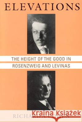 Elevations : The Height of the Good in Rosenzweig and Levinas Richard A. Cohen 9780226112756