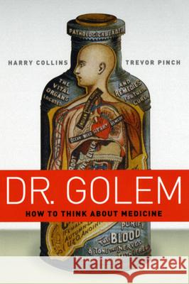 Dr. Golem : How to Think about Medicine Harry Collins Trevor Pinch 9780226113678