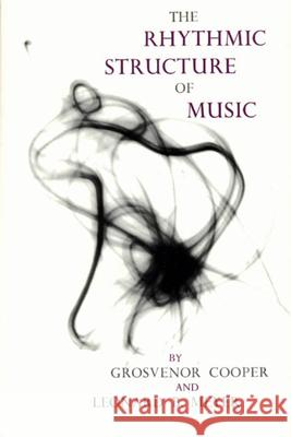 The Rhythmic Structure of Music Grosvenor Cooper Leonard B. Meyer 9780226115221