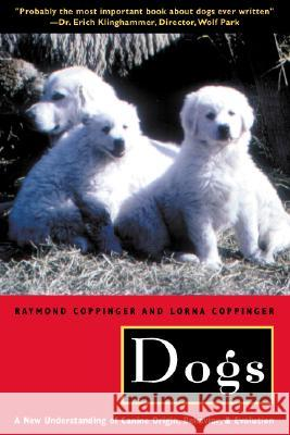 Dogs : A New Understanding of Canine Origin, Behavior, and Evolution Raymond Coppinger Lorna Coppinger University of Chicago Press 9780226115634 University of Chicago Press