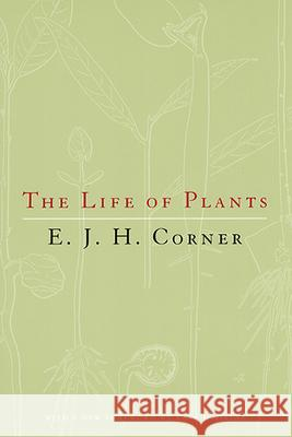 The Life of Plants University of Chicago Press              E. J. H. Corner University of Chicago Press 9780226116150