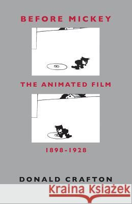 Before Mickey: The Animated Film 1898-1928 Donald Crafton 9780226116679