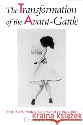 The Transformation of the Avant-Garde: The New York Art World, 1940-1985 Diana Crane 9780226117904 University of Chicago Press