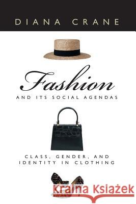 Fashion and Its Social Agendas: Class, Gender, and Identity in Clothing Diana Crane 9780226117997