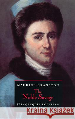 The Noble Savage: Jean-Jacques Rousseau, 1754-1762 Maurice Cranston 9780226118642