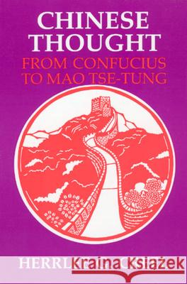 Chinese Thought from Confucius to Mao Tse-Tung Herrlee G. Creel 9780226120300 University of Chicago Press