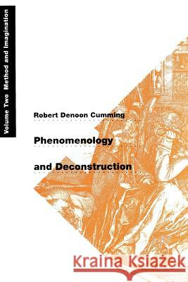 Phenomenology and Deconstruction, Volume Two: Method and Imagination Robert Denoon Cumming 9780226123691