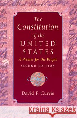 The Constitution of the United States : A Primer for the People David P. Currie 9780226131047