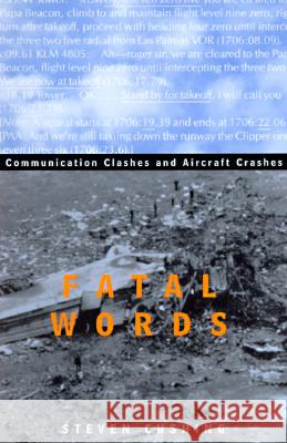 Fatal Words : Communication Clashes and Aircraft Crashes Steven Cushing 9780226132013