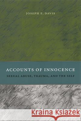 Accounts of Innocence: Sexual Abuse, Trauma, and the Self Joseph E. Davis 9780226137810