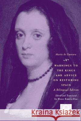 Warnings to the Kings and Advice on Restoring Spain: A Bilingual Edition Maria De Guevara Nieves Romero-Diaz 9780226140810