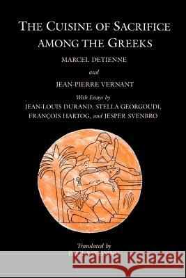 The Cuisine of Sacrifice among the Greeks Marcel Detienne Jean Pierre Vernant Paula Wissing 9780226143538