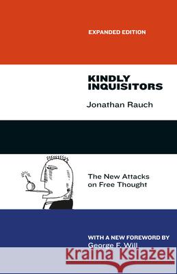 Kindly Inquisitors: The New Attacks on Free Thought, Expanded Edition Jonathan Rauch George F. Will 9780226145938 University of Chicago Press