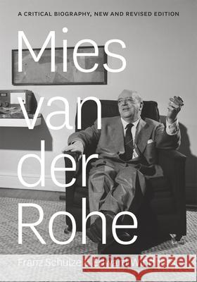 Mies van der Rohe : A Critical Biography, New and Revised Edition Franz Schulze Edward Windhorst 9780226151458 University of Chicago Press