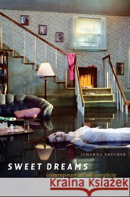 Sweet Dreams : Contemporary Art and Complicity Johanna Drucker 9780226165059