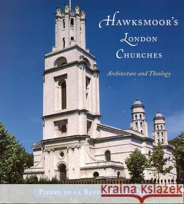 Hawksmoor's London Churches: Architecture and Theology Pierre de La Ruffinier D 9780226173030