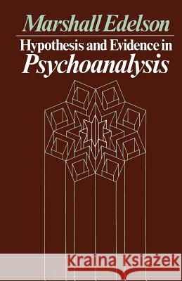 Hypothesis and Evidence in Psychoanalysis Marshall Edelson 9780226184364