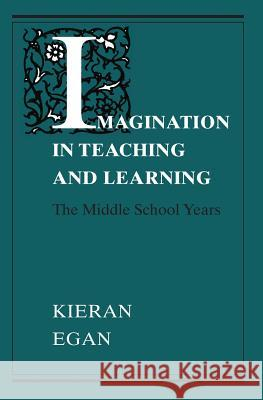 Imagination in Teaching and Learning: The Middle School Years Kieran Egan 9780226190358