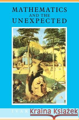 Mathematics and the Unexpected Ivar Ekeland Felix E. Browder 9780226199900