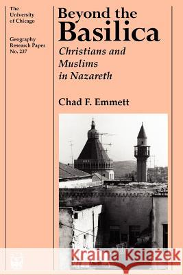 Beyond the Basilica: Christians and Muslims in Nazareth Chad F. Emmett 9780226207117