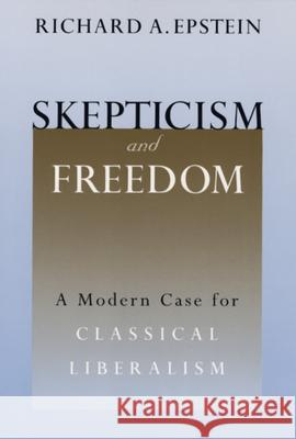 Skepticism and Freedom : A Modern Case for Classical Liberalism Richard Allen Epstein 9780226213057