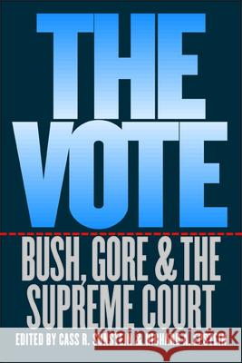 The Vote: Bush, Gore, and the Supreme Court Cass R. Sunstein Richard A. Epstein 9780226213071