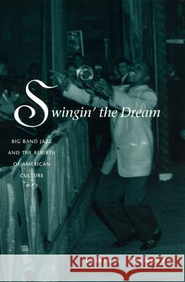 Swingin' the Dream : Big Band Jazz and the Rebirth of American Culture Lewis A. Erenberg 9780226215174