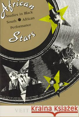 African Stars: Studies in Black South African Performance Veit Erlmann 9780226217246