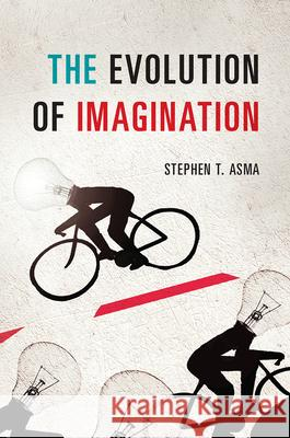 The Evolution of Imagination Stephen T. Asma 9780226225166