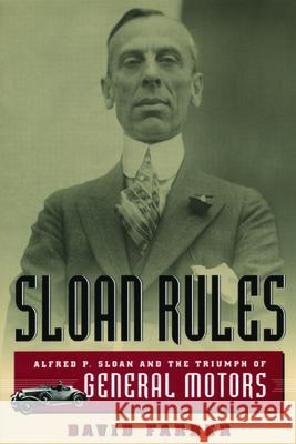 Sloan Rules : Alfred P. Sloan and the Triumph of General Motors David R. Farber 9780226238050