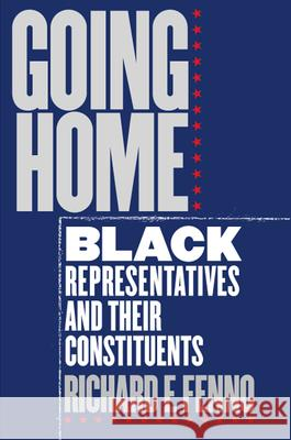 Going Home: Black Representatives and Their Constituents Richard F., Jr. Fenno 9780226241319