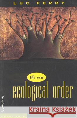 The New Ecological Order Luc Ferry Carol Volk 9780226244839