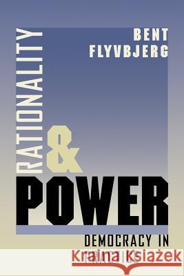 Rationality and Power : Democracy in Practice Bent Flyvbjerg Steven Sampson 9780226254517