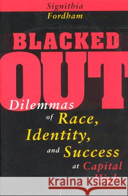 Blacked Out: Dilemmas of Race, Identity, and Success at Capital High Signithia Fordham 9780226257143
