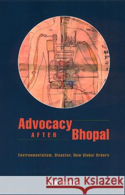 Advocacy After Bhopal: Environmentalism, Disaster, New Global Orders Kim Fortun 9780226257204