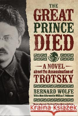 The Great Prince Died: A Novel about the Assassination of Trotsky Bernard Wolfe William T. Vullmann William T. Vollmann 9780226260648