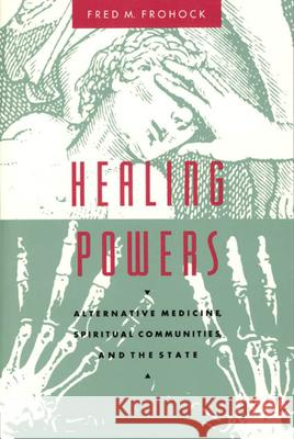 Healing Powers: Alternative Medicine, Spiritual Communities, and the State Fred M. Frohock 9780226265858