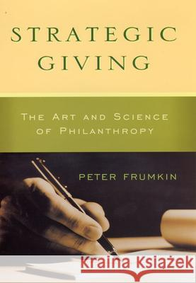 Strategic Giving : The Art and Science of Philanthropy Peter Frumkin 9780226266268