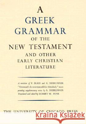 Greek Grammar of the New Testament and Other Early Christian Literature Robert Walter Funk Robert Walter Funk 9780226271101