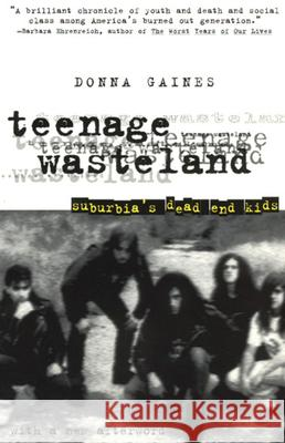 Teenage Wasteland : Suburbia's Dead End Kids Donna Gaines 9780226278728